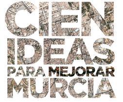 100 ideas para mejorar Murcia Manifiesto para construir la Murcia que queremos