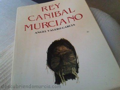 Rey Canibal Murciano libro La increíble historia del Rey Caníbal Murciano